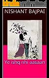 Ye ishq nhi aasaan (Hindi Edition)
