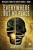 Everywhere But No Place (Messages From The Unseen World Book 1)
