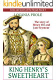 The King's Sweetheart: The story of King Henry VIII and Jane Seymour (Lives and Loves of the Royals Book 3)