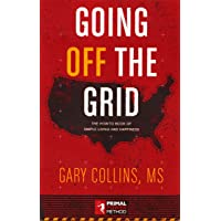 Going Off the Grid: The How To Book Of Simple Living And Happiness
