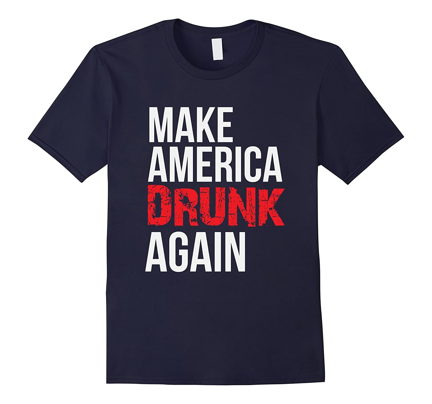 Make America Drunk Again Funny 4th of July Shirt-PL