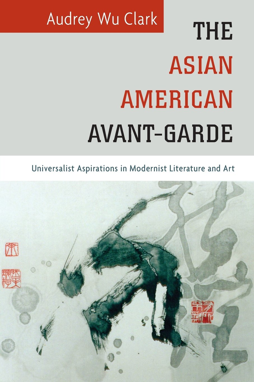 Amazon.com: The Asian American Avant-Garde: Universalist Aspirations in  Modernist Literature and Art (Asian American History & Cultu)  (9781439912270): ...