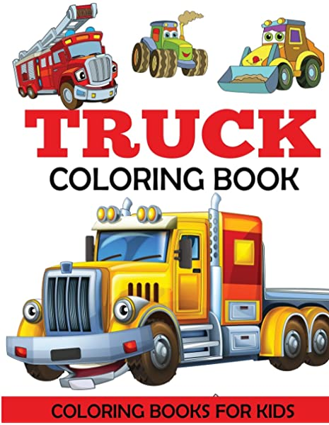Truck Coloring Book Kids Coloring Book With Monster Trucks Fire Trucks Dump Trucks Garbage Trucks And More For Toddlers Preschoolers Ages 2 4 Ages 4 8 Dylanna Press 9781947243125 Amazon Com Books