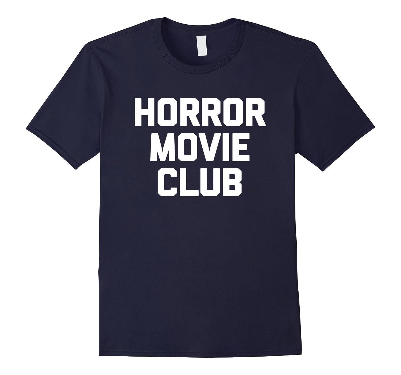 Horror Movie Club T-Shirt funny saying sarcastic novelty tee-FL