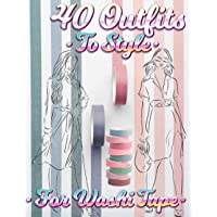 40 Outfits To Style For Washi Tape: Design Your Style Workbook: Winter, Summer, Fall outfits and More - Drawing Workbook…