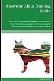 American Akita Training Guide American Akita Training Book Features: American Akita Housetraining, Obedience Training, Agility Training, Behavioral Training, Tricks and More