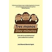 Tres Monos, Diez Minutos: Guía de la sociedad actual para urbanitas curiosos (Spanish Edition) Feb 17, 2016