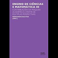 Ensino de ciências e matemática III: contribuições da pesquisa acadêmica a partir de múltiplas perspectivas