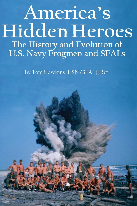 Download America's Hidden Heroes: The History and Evolution of U.S. Navy Frogmen and SEALs ebook