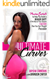 Ultimate Curves: Proven Secrets To Help You Build A BIGGER BUTT & The Body of Your Dreams FASTER Than You Ever Thought Possible (English Edition)