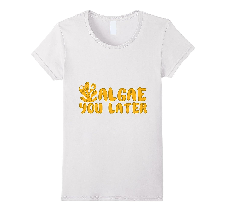 Algae You Later Funny Pun T-Shirt