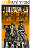 By the Hands of Men, Book Three:  The Wrath of a Righteous Man