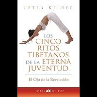 LOS CINCO RITOS TIBETANOS DE LA ETERNA JUVENTUD (El ojo de la revelacion / The Eye of Revelation)