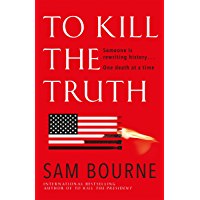 To Kill the Truth: The explosive follow-up to To Kill the President