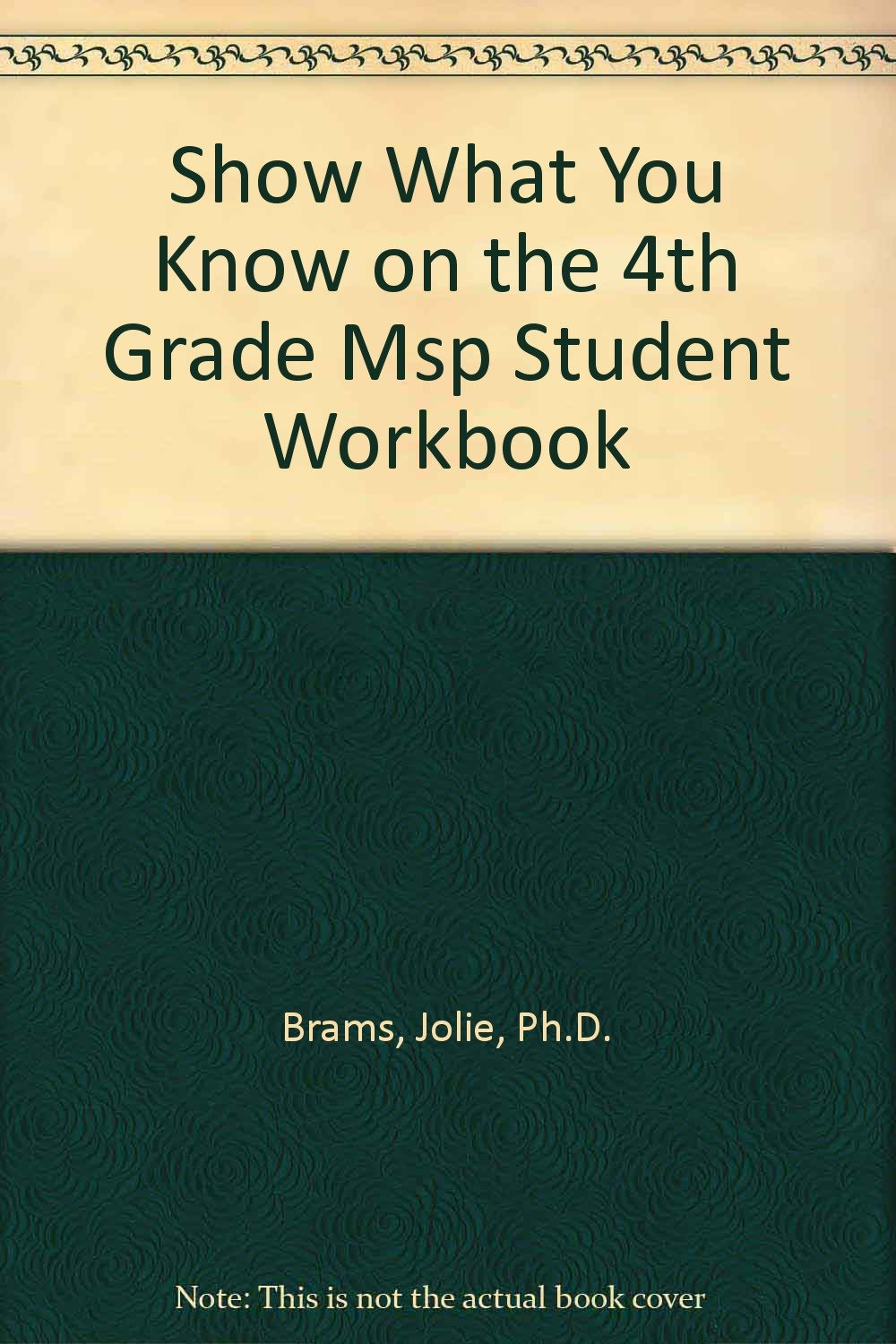 Show What You Know on the 4th Grade MSP: Student Workbook (Washington State  Measurement of Student Progress): Jolie Brams: 9781592303380: Amazon.com:  Books