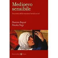Medioevo sensibile. Una storia delle emozioni (secoli III-XV)