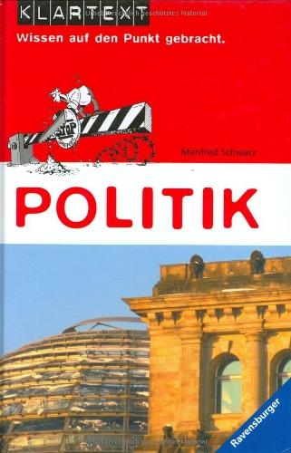 Politik (Klartext - Wissen auf den Punkt gebracht)