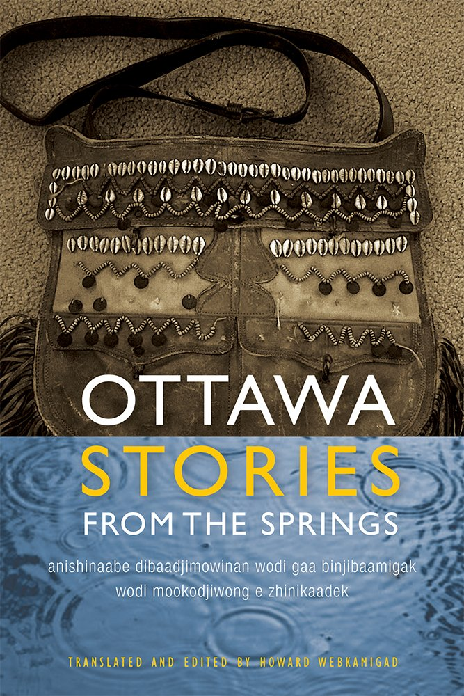 Read Online Ottawa Stories from the Springs: Anishinaabe dibaadjimowinan wodi gaa binjibaamigak wodi mookodjiwong e zhinikaadek (American Indian Studies) ebook