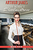 The Strict Schoolmistress: Book Four: schoolboy tales of yesteryear