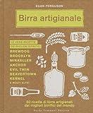 Birra artigianale. 50 ricette di birre artigianali dai migliori birrifici del mondo