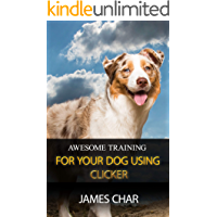 AWESOME TRAINING FOR YOUR DOG USING CLICKER: Training your dog with the best intrument, clicker