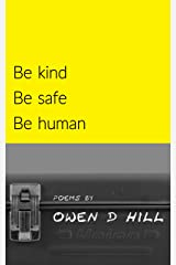 Be kind Be safe Be human: poems - a poetry collection Kindle Edition