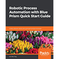 Robotic Process Automation with Blue Prism Quick Start Guide: Create software robots and automate business processes (English Edition)