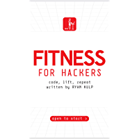 Fitness for Hackers: Code, Lift, Repeat (English Edition)