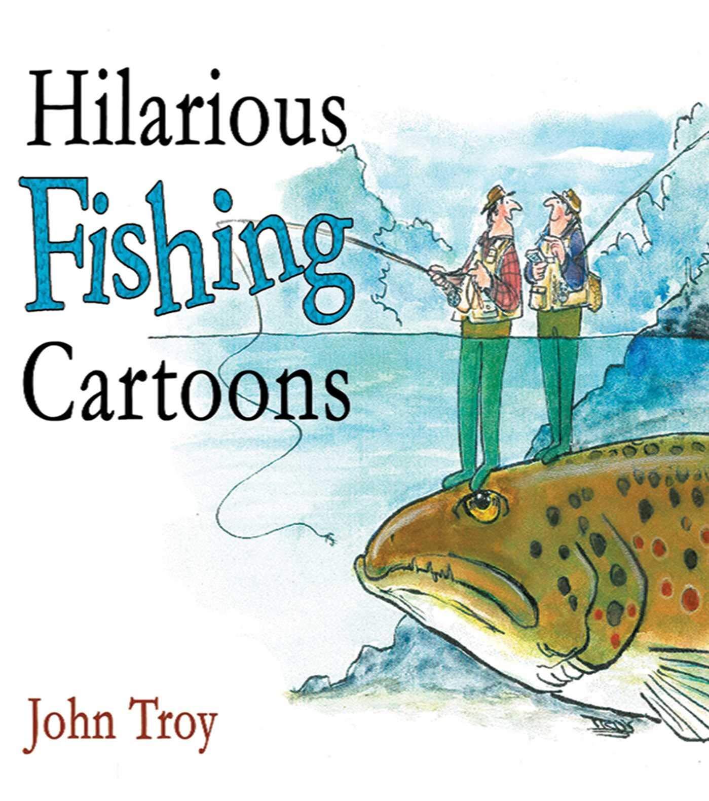Hilarious Fishing Cartoons Troy John Troy Doris Lyons Nick 9781602393042 Amazon Com Books