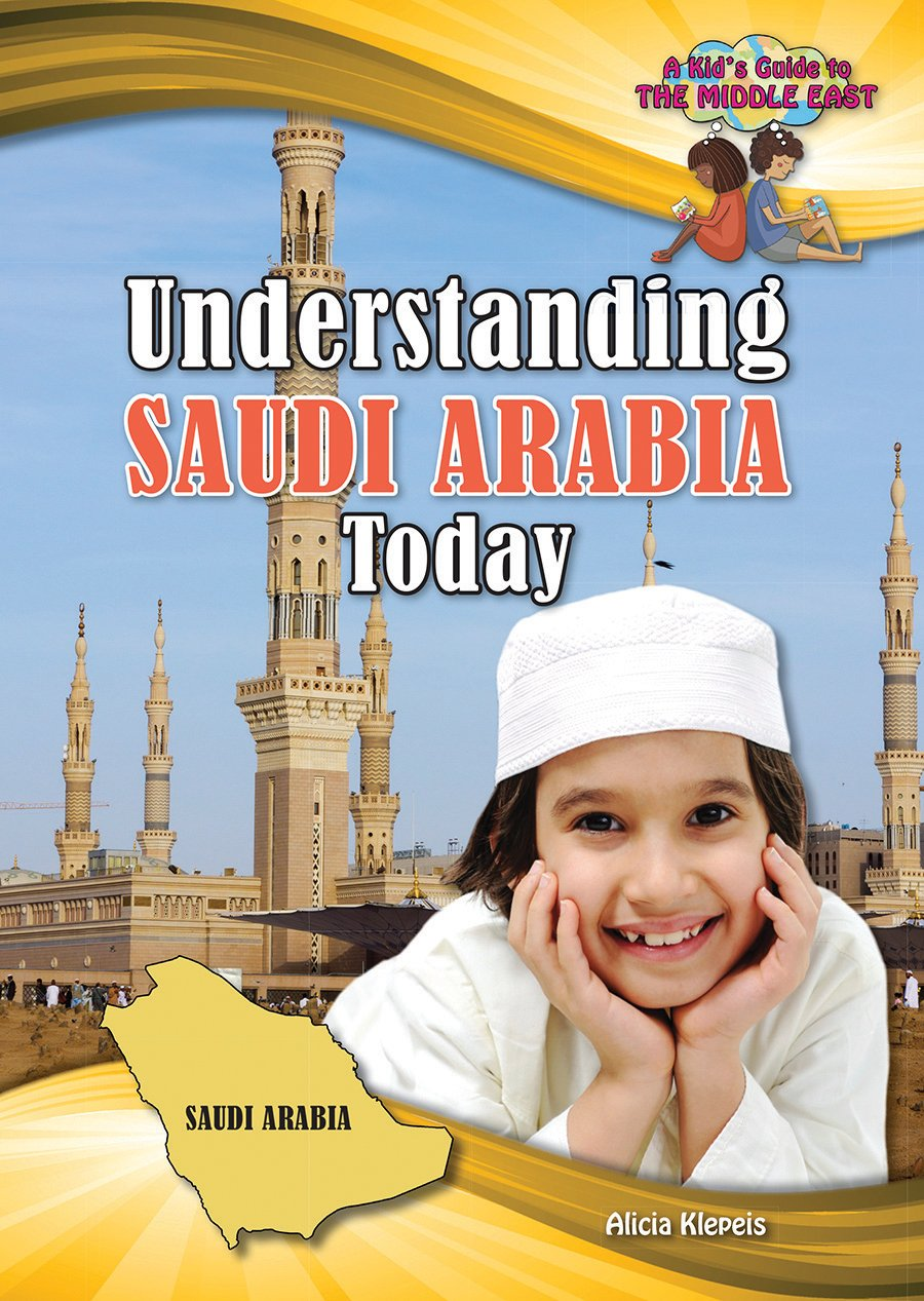 Understanding Saudi Arabia Today (A Kid's Guide to the Middle East)