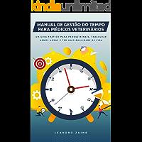 Manual de Gestão do Tempo para Médicos Veterinários: Um guia prático para produzir mais, trabalhar menos horas e ter mais qualidade de vida