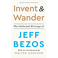 Invent and Wander: The Collected Writings of Jeff Bezos, With an Introduction by Walter Isaacson (English Edition)