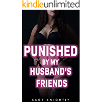 Punished by My Husband's Friends: A Hotwife Used and Humiliated by Older Men
