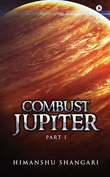 Combust Jupiter Part I Shangari Himanshu 9781945688317 Amazon Com Books