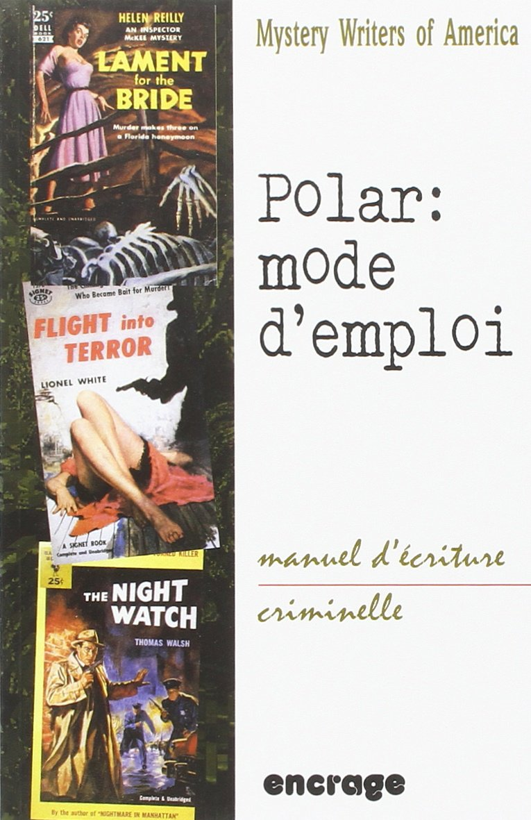 Polar : mode d'emploi Broché – 10 avril 2003 Stéphane Bourgoin Mystery Writers of America Polar : mode d' emploi Encrage