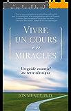 Vivre un cours en miracles: Un guide essentiel au texte classique