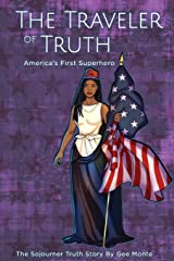 The Traveler of Truth America's First Superhero: The Sojourner Truth Story Paperback
