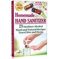 Homemade Hand Sanitizer: 25 Sanitizer Alcohol Hand and Natural Recipes. Travel Size...