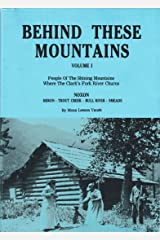 Behind These Mountains, Vol. I: People of the Shining Mountains Where The Clark's Fork River Churns Kindle Edition