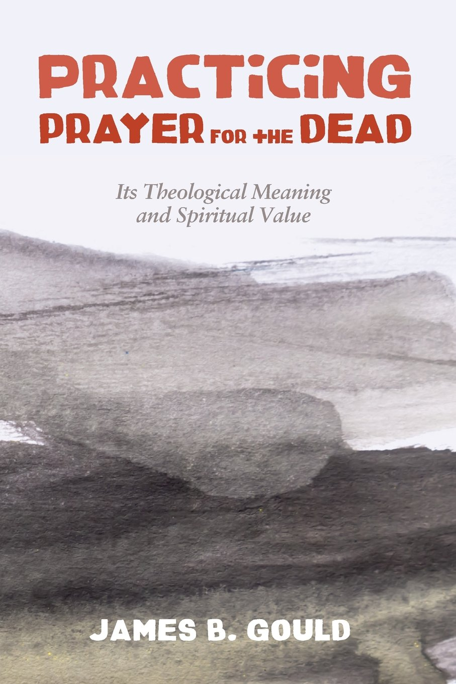 Practicing Prayer for the Dead: Its Theological Meaning and Spiritual Value