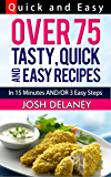 Quick and Easy Recipes: 15 Minutes and/or 3 Easy Steps