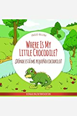 Where Is My Little Crocodile? - ¿Dónde está mi pequeño cocodrilo?: Bilingual Children's Picture Book Spanish English (Where is...? - ¿Dónde está...? 1) Kindle Edition