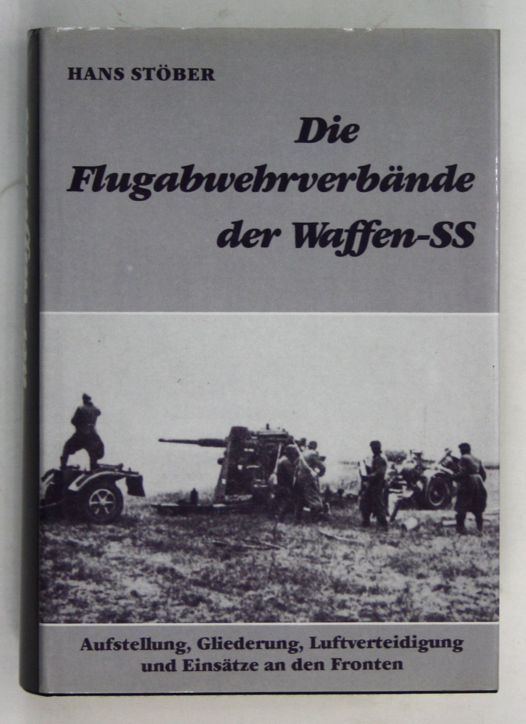 Die Flugabwehrverbände der Waffen-SS. Aufstellung, Gliederung, Luftverteidigung und Einsatz an allen Fronten