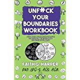 Unfuck Your Boundaries Workbook: Build Better Relationships Through Consent, Communication, and Expressing Your Needs (5-Minu