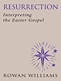 Resurrection: Interpeting the Easter Gospel