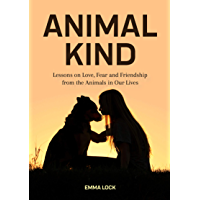 Animal Kind: Lessons on Love, Fear and Friendship from the Animals in Our Lives