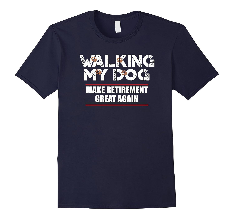 Walking My Dog - Make Retirement Great Again T-Shirt-TD