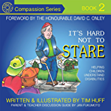 It's Hard Not To Stare: Helping Children Understand Disabilities (Compassion)