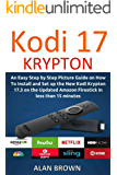 Installing the Latest Kodi 17 on Amazon Fire TV stick: An Easy Step by Step Picture Guide How To Install Kodi Krypton 17.3 on the Updated Firestick in ... (FREE EBOOK BONUS INSIDE!) (English Edition)