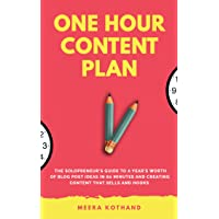 The One Hour Content Plan: The Solopreneur's Guide to a Year's Worth of Blog Post...
